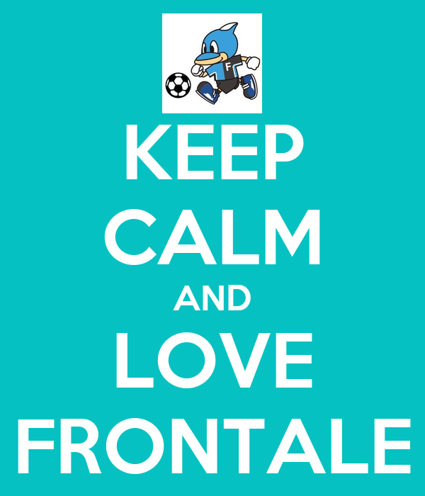 KEEP CALM AND LOVE FRONTALE