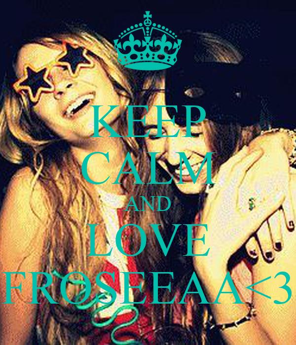KEEP CALM AND LOVE FROSEEAA<3