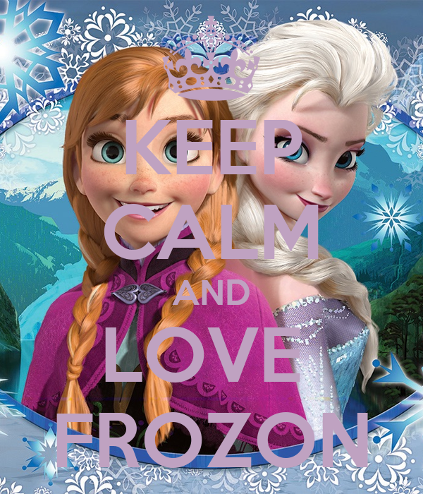 KEEP CALM AND LOVE  FROZON