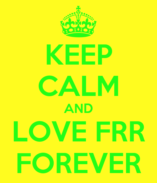 KEEP CALM AND LOVE FRR FOREVER