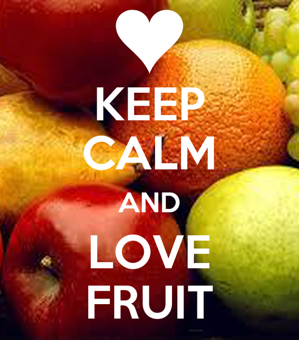 KEEP CALM AND LOVE FRUIT