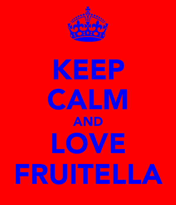 KEEP CALM AND LOVE FRUITELLA