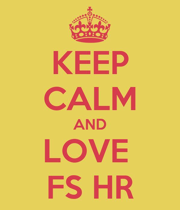 KEEP CALM AND LOVE  FS HR