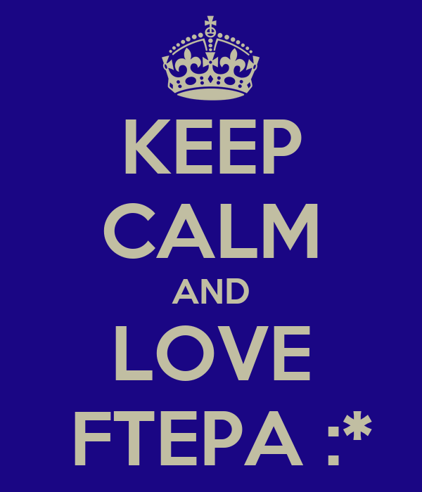 KEEP CALM AND LOVE  FTEPA :*