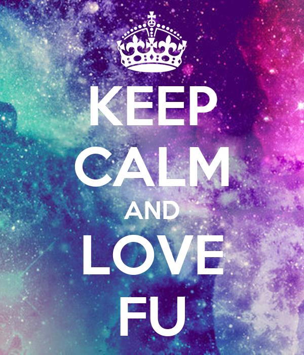 KEEP CALM AND LOVE FU