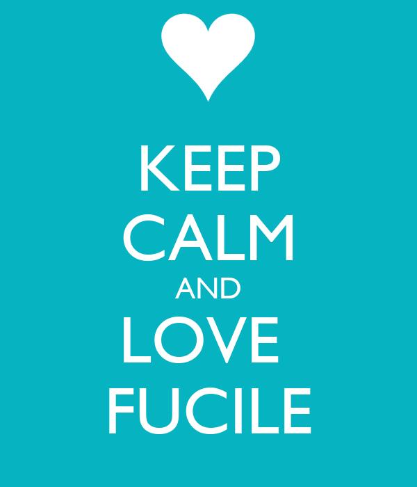 KEEP CALM AND LOVE  FUCILE