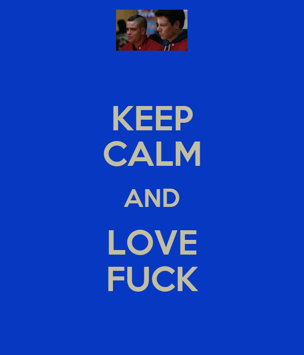 KEEP CALM AND LOVE FUCK