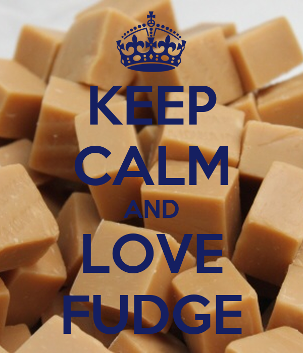 KEEP CALM AND LOVE FUDGE