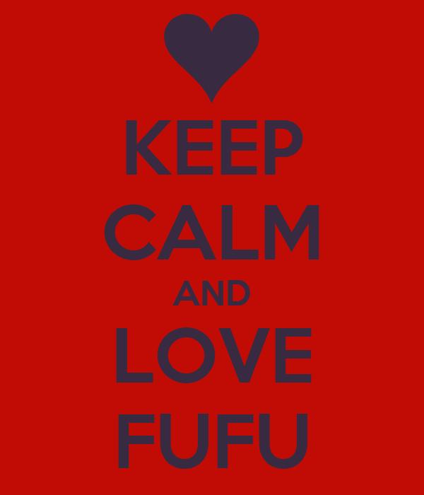 KEEP CALM AND LOVE FUFU