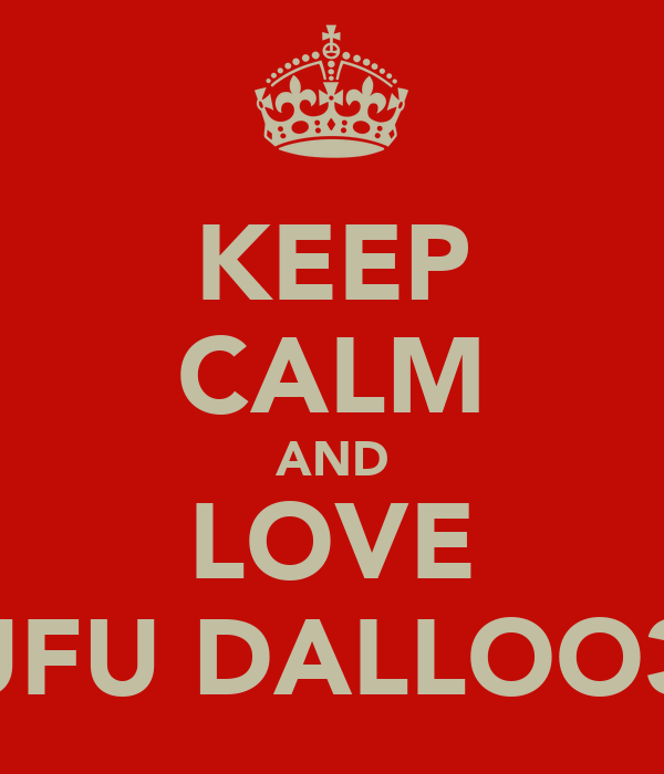 KEEP CALM AND LOVE FUFU DALLOO3A