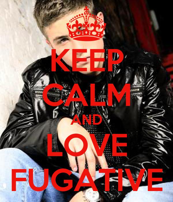 KEEP CALM AND LOVE FUGATIVE