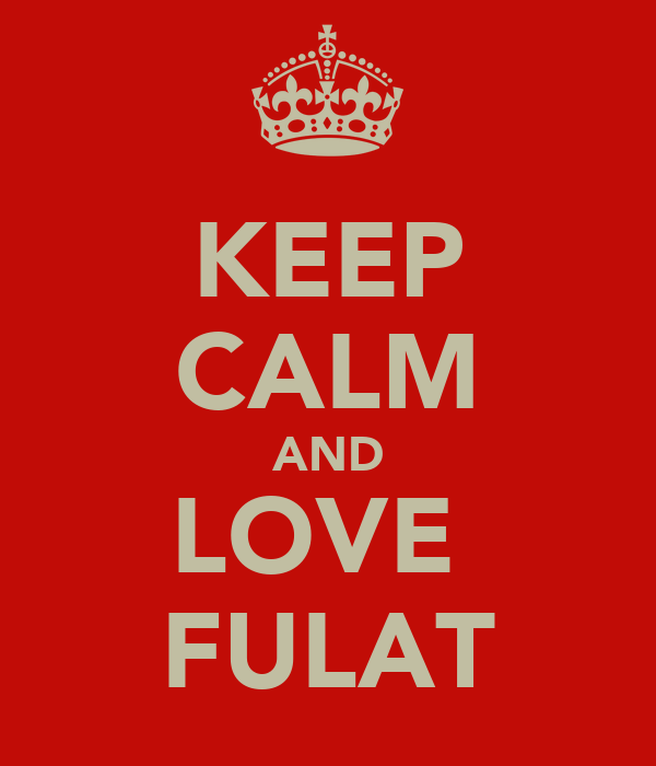 KEEP CALM AND LOVE  FULAT