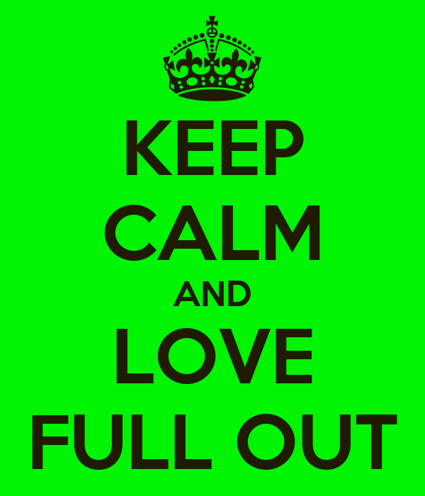 KEEP CALM AND LOVE FULL OUT