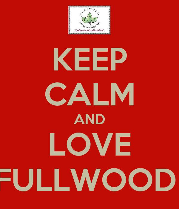 KEEP CALM AND LOVE FULLWOOD