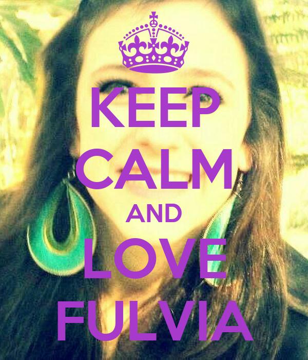 KEEP CALM AND LOVE FULVIA