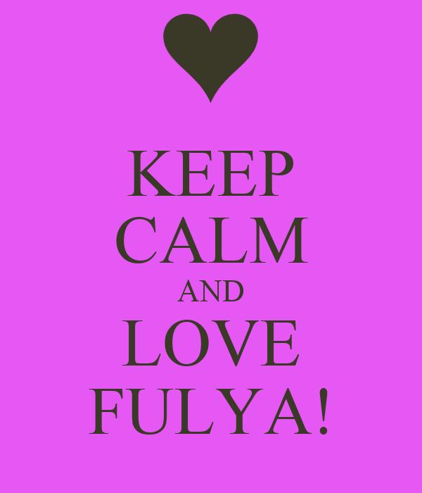 KEEP CALM AND LOVE FULYA!