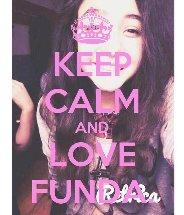 KEEP CALM AND LOVE FUNDA.