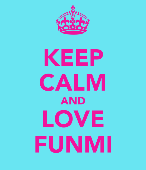 KEEP CALM AND LOVE FUNMI