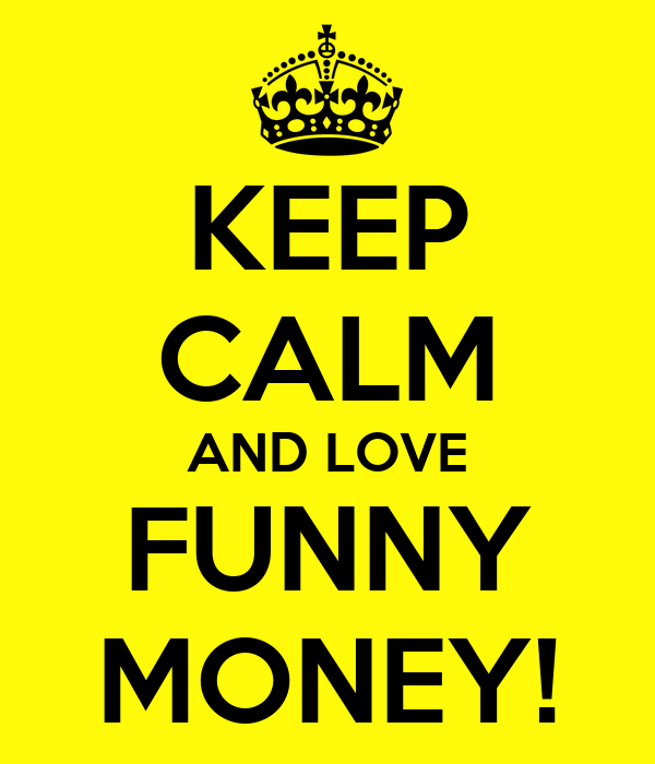KEEP CALM AND LOVE FUNNY MONEY!