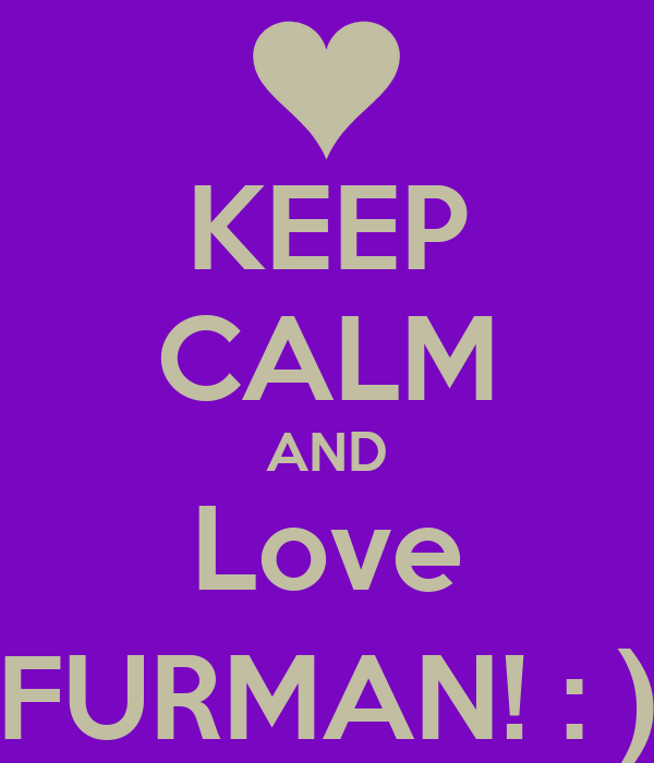 KEEP CALM AND Love FURMAN! : )