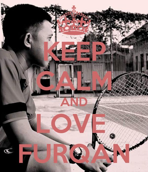 KEEP CALM AND LOVE  FURQAN