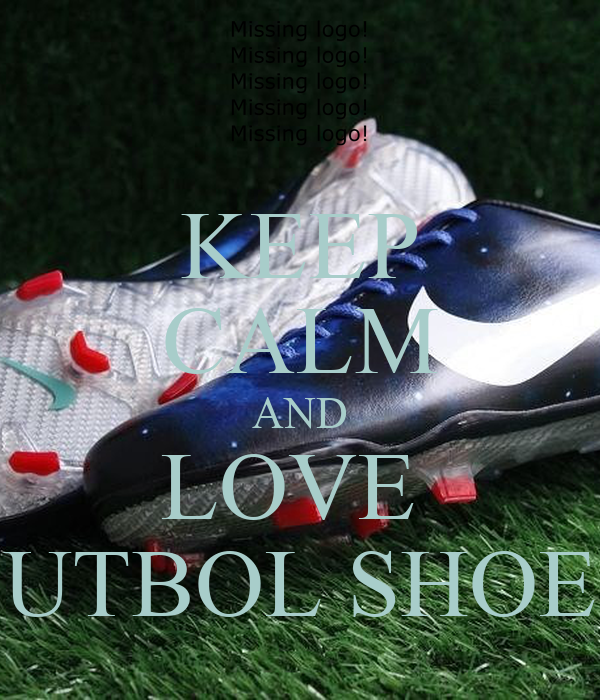 KEEP CALM AND LOVE  FUTBOL SHOES