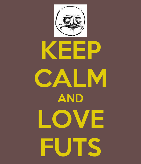 KEEP CALM AND LOVE FUTS