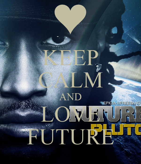 KEEP CALM AND LOVE FUTURE