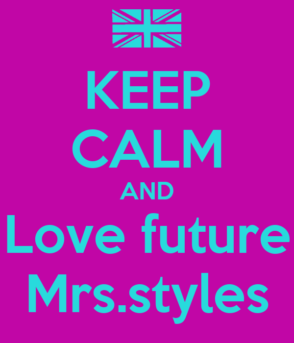 KEEP CALM AND Love future Mrs.styles