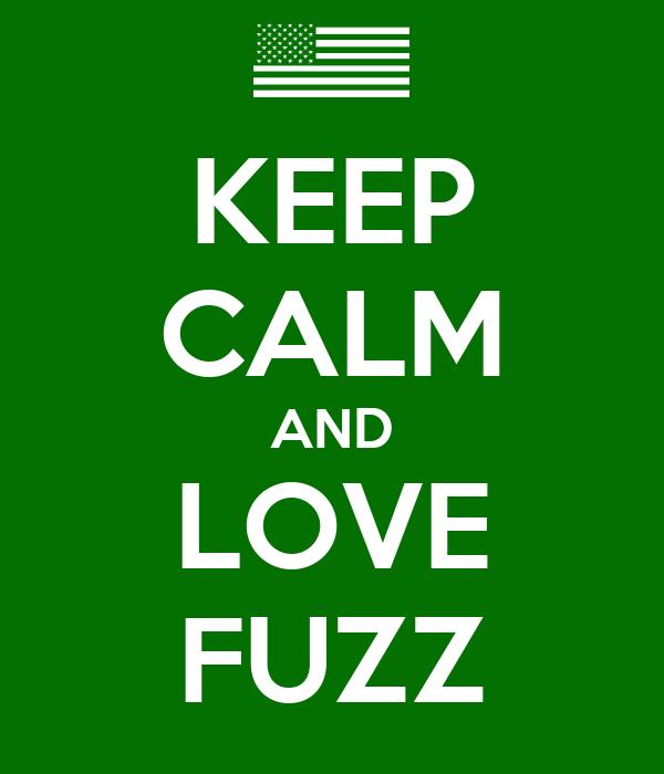 KEEP CALM AND LOVE FUZZ