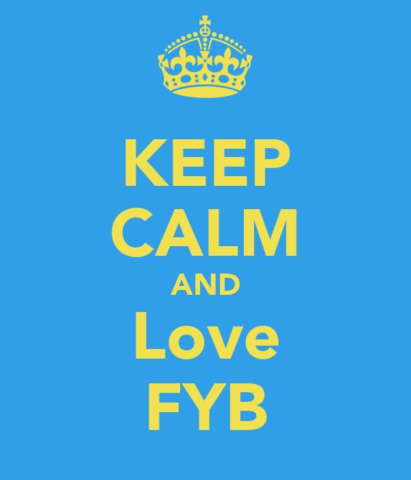 KEEP CALM AND Love FYB