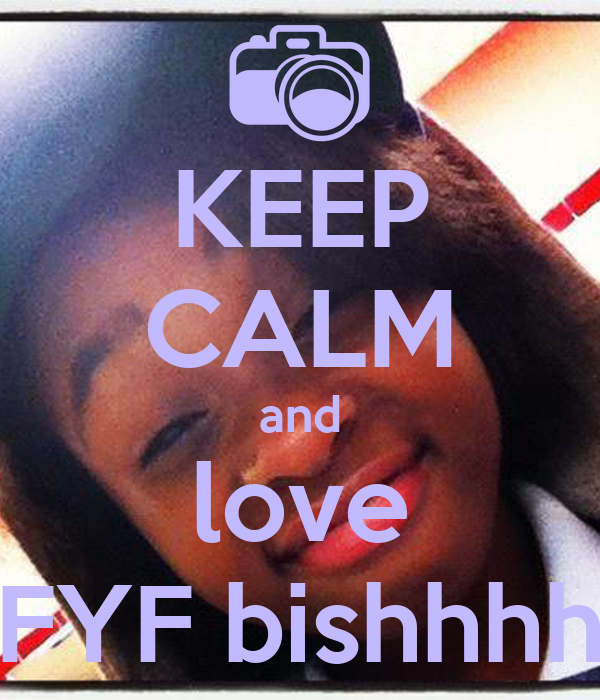 KEEP CALM and love FYF bishhhh