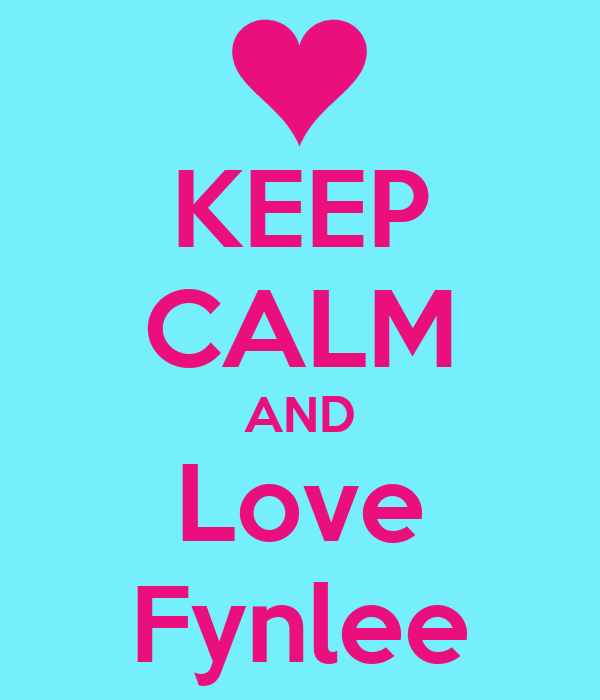 KEEP CALM AND Love Fynlee
