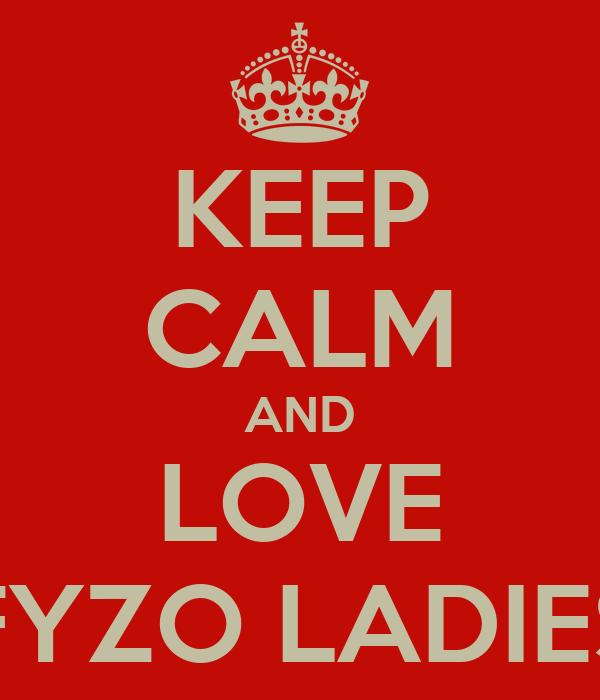 KEEP CALM AND LOVE FYZO LADIES