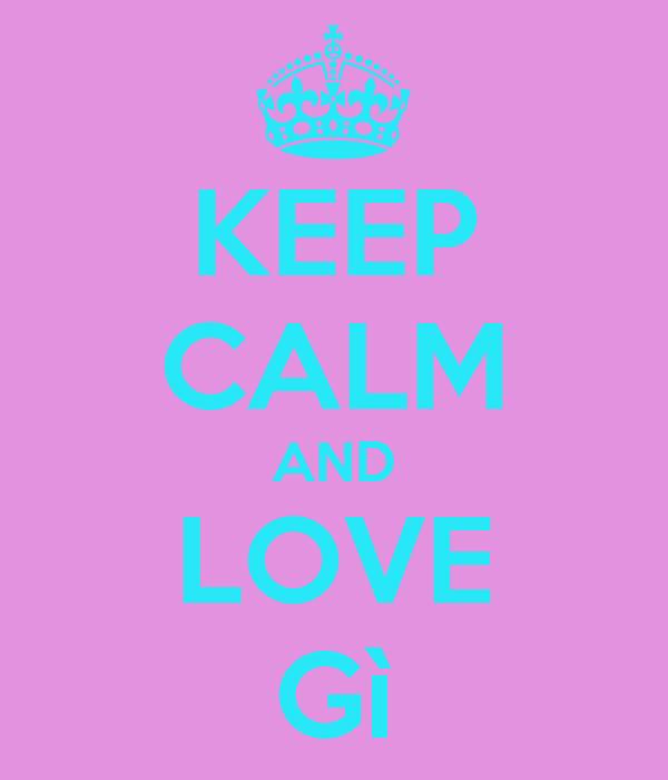 KEEP CALM AND LOVE Gì