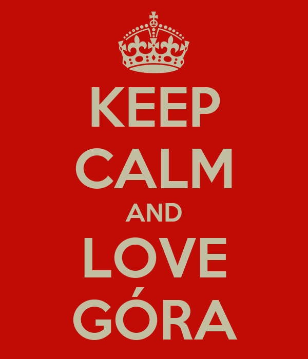 KEEP CALM AND LOVE GÓRA
