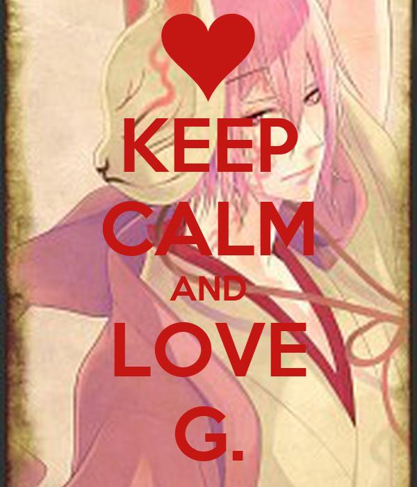 KEEP CALM AND LOVE G.