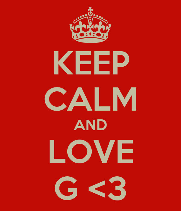 KEEP CALM AND LOVE G <3