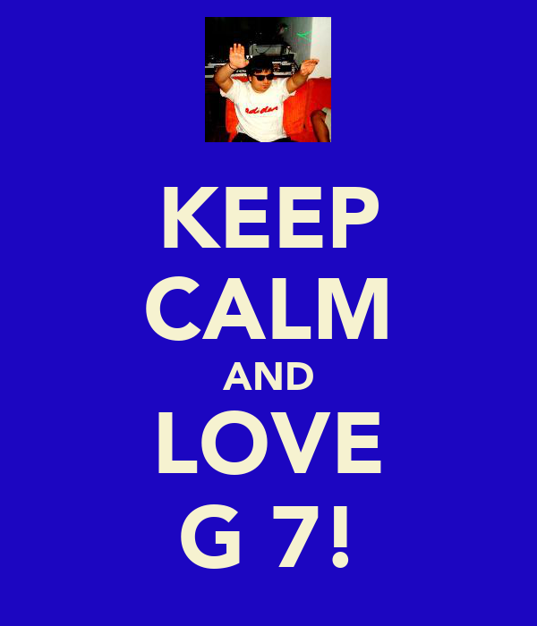 KEEP CALM AND LOVE G 7!