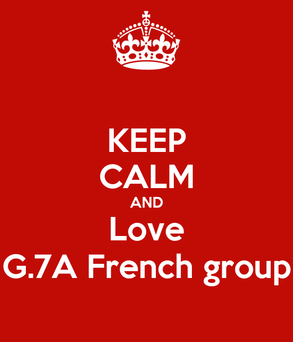 KEEP CALM AND Love G.7A French group