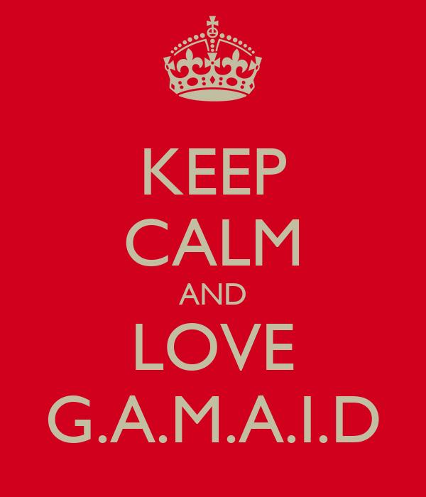 KEEP CALM AND LOVE G.A.M.A.I.D