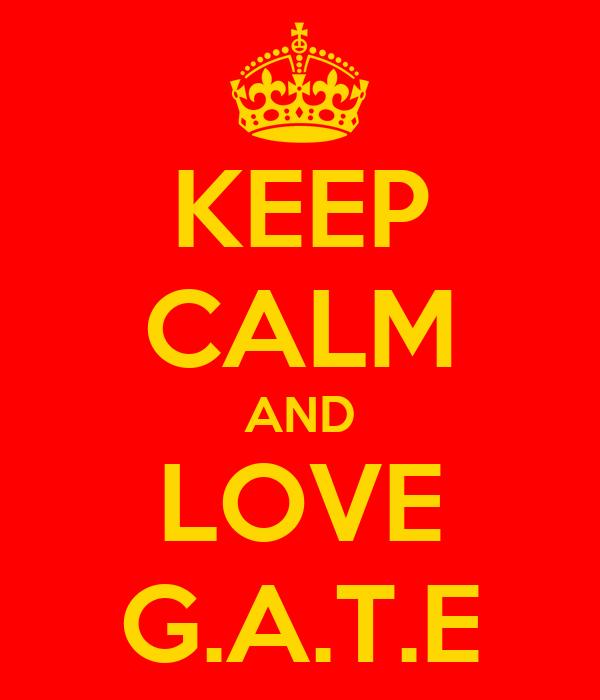 KEEP CALM AND LOVE G.A.T.E