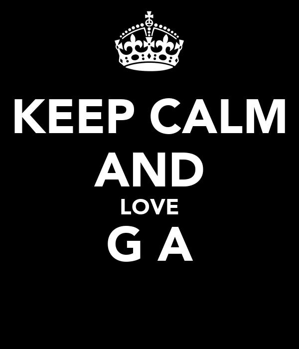 KEEP CALM AND LOVE G A