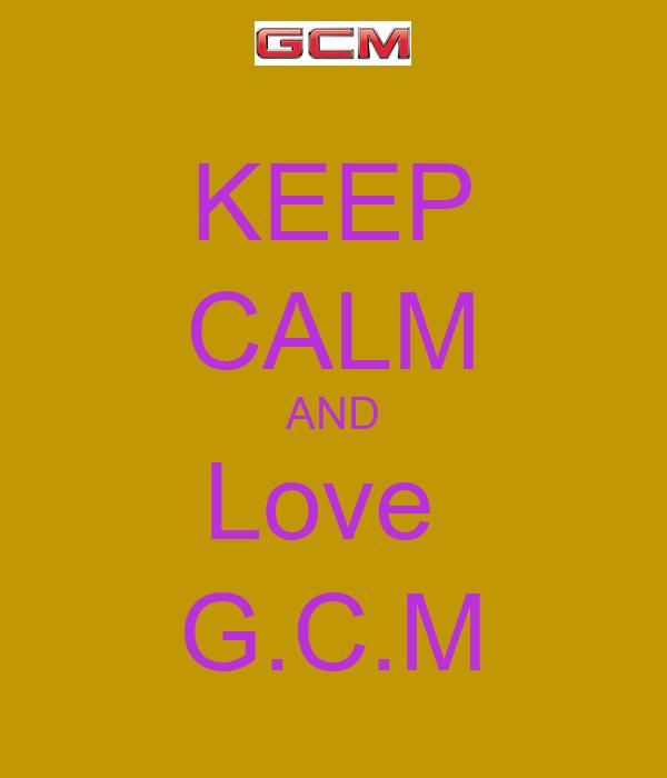 KEEP CALM AND Love  G.C.M