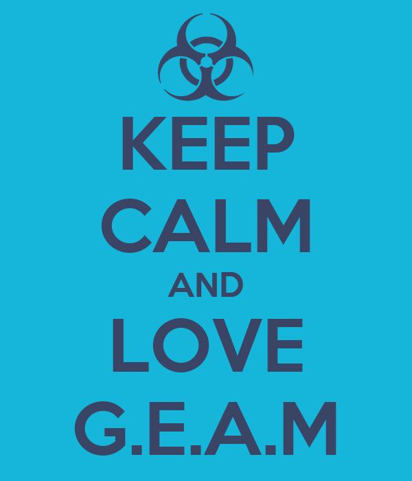KEEP CALM AND LOVE G.E.A.M