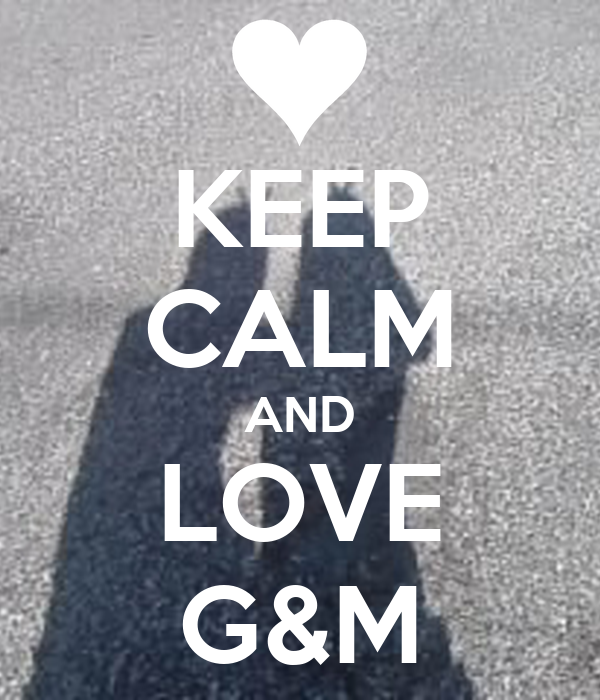 KEEP CALM AND LOVE G&M