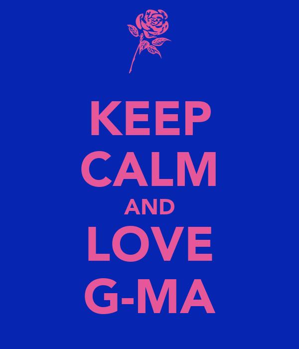 KEEP CALM AND LOVE G-MA