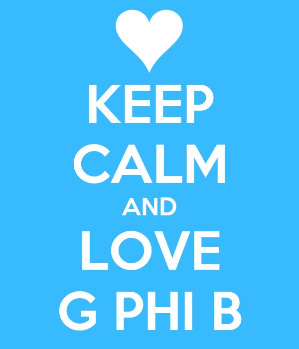 KEEP CALM AND LOVE G PHI B
