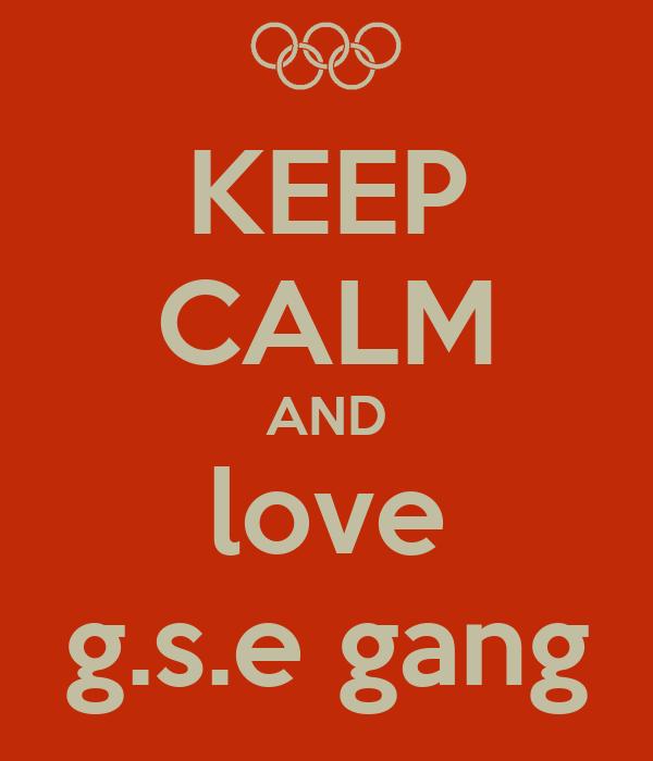 KEEP CALM AND love g.s.e gang