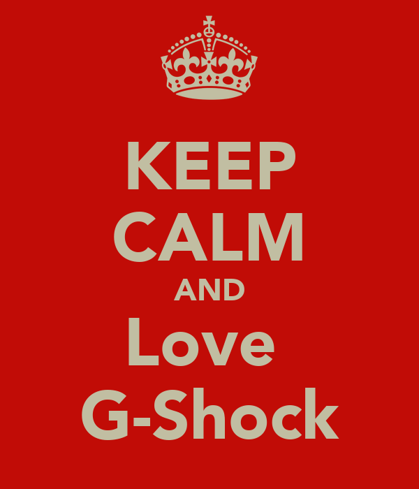KEEP CALM AND Love  G-Shock